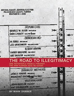 The Road to Illegitimacy: One Reporter's Travels Throught the 2000 Florida Vote Re-Count - Danner, Mark, and Danner, Rk