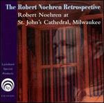 The Robert Noehren Retrospective: Robert Noehren at St. John's Cathedral, Milwaukee - Robert Noehren (organ)
