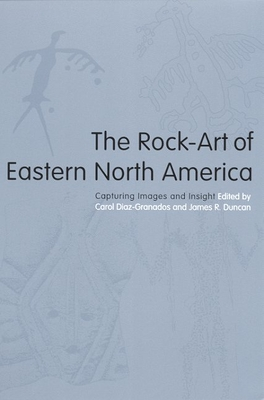 The Rock-Art of Eastern North America: Capturing Images and Insight - Diaz-Granados, Carol (Editor)