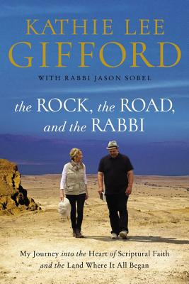 The Rock, the Road, and the Rabbi: My Journey Into the Heart of Scriptural Faith and the Land Where It All Began - Gifford, Kathie Lee, and Sobel, Rabbi Jason