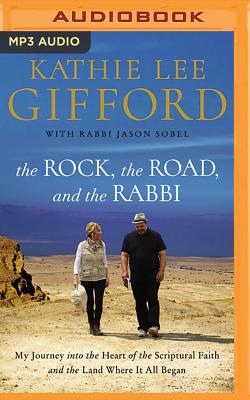 The Rock, the Road, and the Rabbi: My Journey Into the Heart of Scriptural Faith and the Land Where It All Began - Gifford, Kathie Lee (Read by), and Sobel, Jason, Rabbi (Read by)