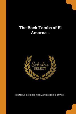 The Rock Tombs of El Amarna .. - Ricci, Seymour De, and Davies, Norman De Garis