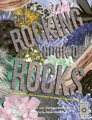 The Rocking Book of Rocks: An Illustrated Guide to Everything Rocks, Gems, and Minerals - Bullough, Florence, and Ball, Amy