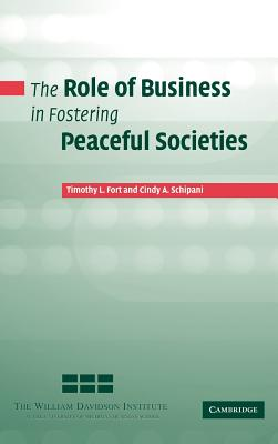 The Role of Business in Fostering Peaceful Societies - Schipani, Cindy A, and Fort, Timothy L
