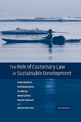 The Role of Customary Law in Sustainable Development - Orebech, Peter, and Bosselman, Fred, and Bjarup, Jes