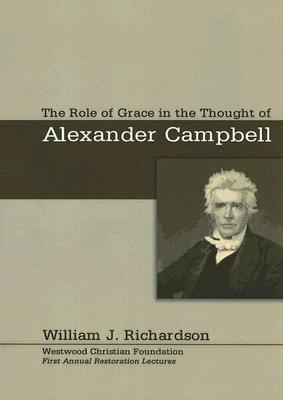 The Role of Grace in the Thought of Alexander Campbell - Richardson, William J, Professor