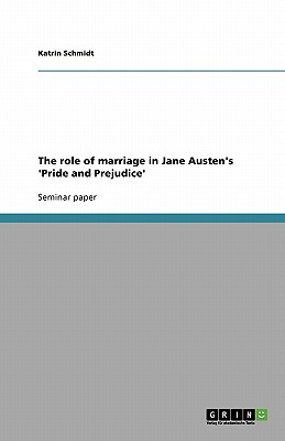 The Role of Marriage in Jane Austen's 'Pride and Prejudice' - Schmidt, Katrin