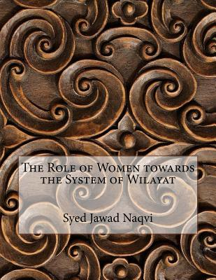The Role of Women Towards the System of Wilayat - Naqvi, Syed Jawad