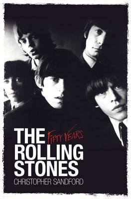 The Rolling Stones: Fifty Years - Sandford, Christopher
