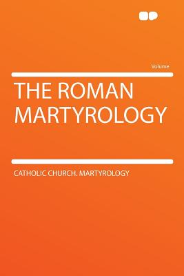 The Roman Martyrology - Martyrology, Catholic Church