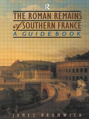The Roman Remains of Southern France: A Guide Book - Bromwich, James