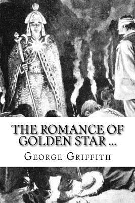 The Romance of Golden Star ... - Griffith, George