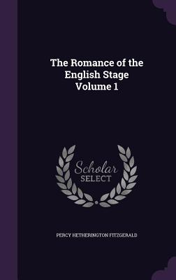 The Romance of the English Stage Volume 1 - Fitzgerald, Percy Hetherington