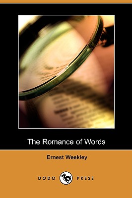 The Romance of Words (Dodo Press) - Weekley, Ernest