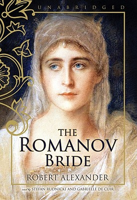 The Romanov Bride - Alexander, Robert, and Rudnicki, Stefan (Read by), and De Cuir, Gabrielle (Read by)