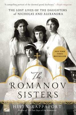 The Romanov Sisters: The Lost Lives of the Daughters of Nicholas and Alexandra - Rappaport, Helen