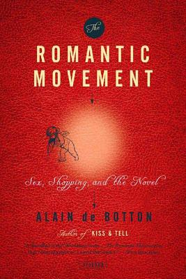 The Romantic Movement: Sex, Shopping, and the Novel - de Botton, Alain