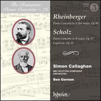 The Romantic Piano Concerto, Vol. 76: Rheinberger, Scholz - Simon Callaghan (piano); BBC Scottish Symphony Orchestra; Ben Gernon (conductor)