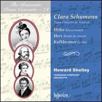 The Romantic Piano Concerto Vol. 78: Clara Schumann; Hiller, Herz, Kalkbrenner - Howard Shelley (piano); Sue-Ellen Paulsen (cello); Tasmanian Symphony Orchestra; Howard Shelley (conductor)