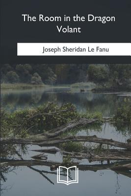 The Room in the Dragon Volant - Le Fanu, Joseph Sheridan