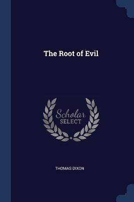 The Root of Evil - Dixon, Thomas