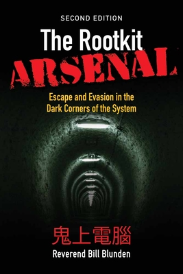 The Rootkit Arsenal: Escape and Evasion in the Dark Corners of the System - Blunden, Bill