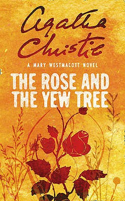 The Rose and the Yew Tree - Westmacott, Mary