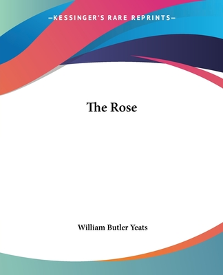 The Rose - Yeats, William Butler