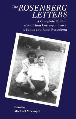 The Rosenberg Letters: A Complete Edition of the Prison Correspondence of Julius and Ethel Rosenberg - Meeropol, Michael (Editor)
