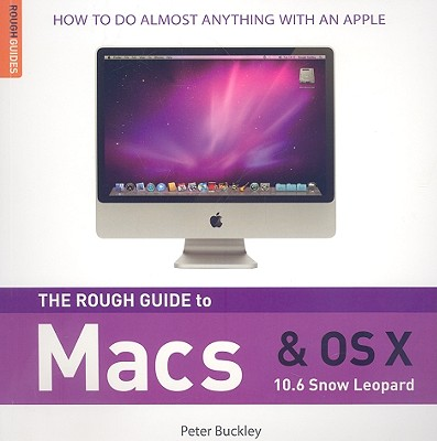 The Rough Guide to Macs & OS X - Buckley, Peter
