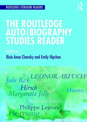 The Routledge Auto Biography Studies Reader - Hipchen, Emily (Editor), and Chansky, Ricia A. (Editor)