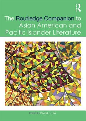 The Routledge Companion to Asian American and Pacific Islander Literature - Lee, Rachel C. (Editor)