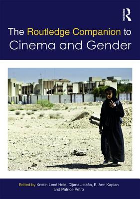 The Routledge Companion to Cinema & Gender - Kaplan, Elizabeth Ann (Editor), and Petro, Patrice (Editor), and Hole, Kristin Lene (Editor)