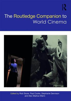 The Routledge Companion to World Cinema - Stone, Rob (Editor), and Cooke, Paul (Editor), and Dennison, Stephanie (Editor)