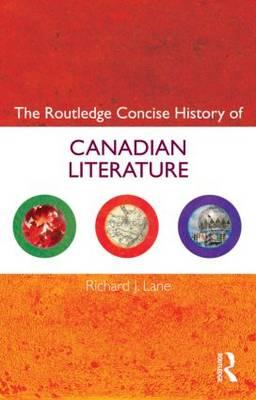 The Routledge Concise History of Canadian Literature - Lane, Richard J