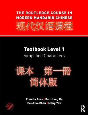 The Routledge Course in Modern Mandarin Chinese: Textbook Level 1: Simplified Characters - Ross, Claudia, PH.D.