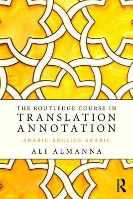 The Routledge Course in Translation Annotation: Arabic-English-Arabic - Almanna, Ali
