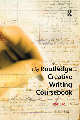 The Routledge Creative Writing Coursebook - Mills, Paul