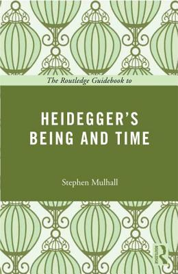 The Routledge Guidebook to Heidegger's Being and Time - Mulhall, Stephen