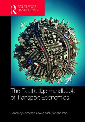 The Routledge Handbook of Transport Economics - Cowie, Jonathan (Editor), and Ison, Stephen (Editor)