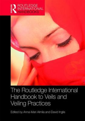 The Routledge International Handbook to Veils and Veiling - Almila, Anna-Mari (Editor)