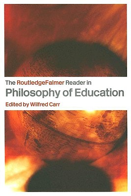 The RoutledgeFalmer Reader in the Philosophy of Education - Carr, Wilfred (Editor)