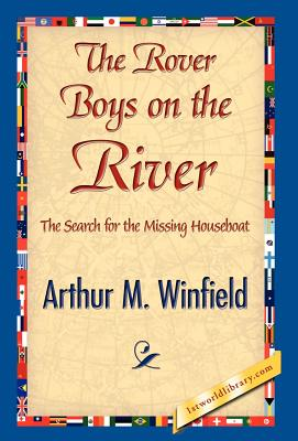 The Rover Boys on the River - Winfield, Arthur M, and 1st World Publishing (Editor), and 1stworld Publishing (Editor)