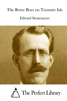 The Rover Boys on Treasure Isle - Stratemeyer, Edward, and The Perfect Library (Editor)