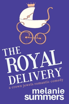 The Royal Delivery - Summers, Mj, and Summers, Melanie