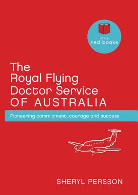 The Royal Flying Doctor Service of Australia: Pioneering Commitment, Courage and Success - Persson, Sheryl