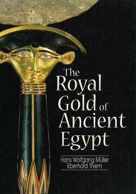 The Royal Gold of Ancient Egypt - Muller, Hans Wolfgang, and Thiem, Eberhard