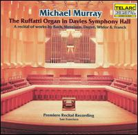 The Ruffatti Organ in Davies Symphony Hall - Michael Murray (organ)