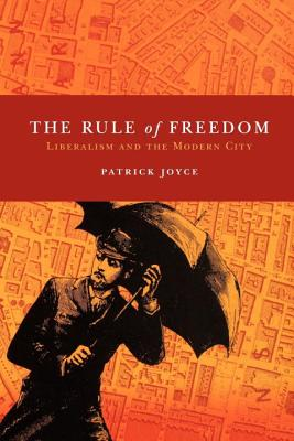 The Rule of Freedom: Liberalism and the Modern City - Joyce, Patrick