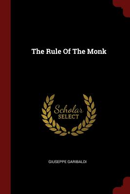 The Rule of the Monk - Garibaldi, Giuseppe